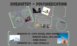 CHEMISTRY - POLYMERIZATION