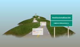 Institucionalización de la Unidad pedagógica.
