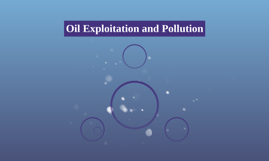 Oil Exploitation and Pollution