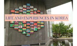 LIFE AND EXPERIENCES IN KOREA