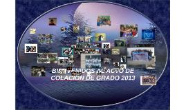 BIENVENIDOS AL ACTO DE COLACION DE GRADO 2013