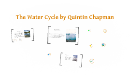 Copy of The Water Cycle by Quintin Chapman