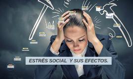 ESTRÉS SOCIAL  Y SUS CONSECUANCIAS O EFECTOS.