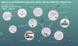 MODELO ECONOMICO BASADO EN EL SOCIALISMO DEL SIGLO XXI