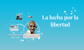 Copy of La lucha por la libertad