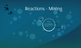 Reactions - Mixing