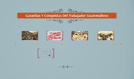 Garantías Y Conquistas Del Trabajador Guatemalteco