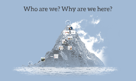 Who are we? Why are we here?