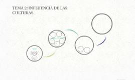 TEMA 2: INFLUENCIA DE LAS CULTURAS