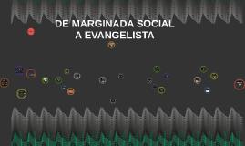 DE MARGINADA SOCIAL A EVANGELISTA