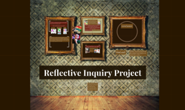 Reflective Inquiry Project