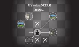 MY not so DREAM house....