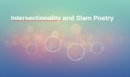 Intersectionality and Slam Poetry