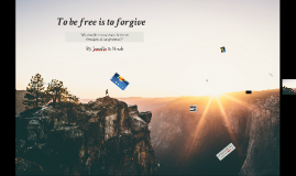 """""""To be free is to forgive"""""""