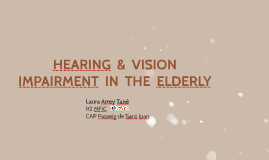 Copy of HEARING & VISION IMPAIRMENT IN THE ELDERLY (definitiu)
