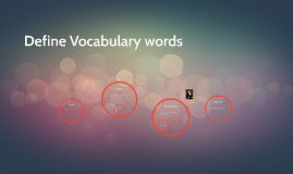 Define Vocabulary words
