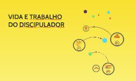 VIDA E TRABALHO DO DISCIPULADOR
