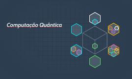 Copy of Copy of Computação Quântica