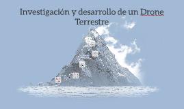 Copy of Copy of Investigación y desarrollo de un Drone Trerrestre
