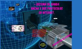 • Sistema de Banda Ancha y sus protocolos en Internet.