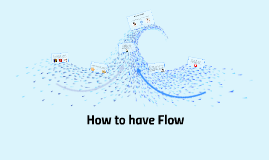 How to have Flow