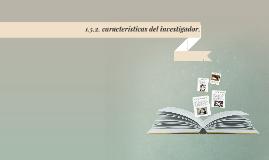 1.5.2. características del investigador.