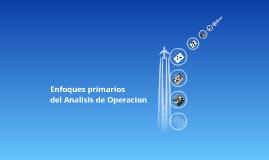 Copy of enfoques primarios del analisis de la operacion