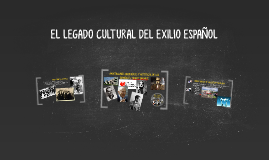EL LEGADO CULTURAL DEL EXILIO ESPAÑOL