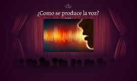 ¿Como se produce la voz?