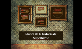Edades de la historia del Superhéroe
