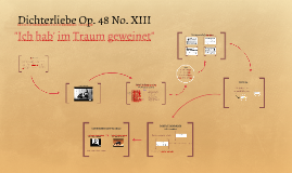 """Dichterliebe Op. 48 No. XIII """" Ich hab' im Traum geweinet"""""""