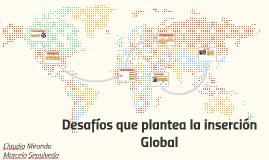 Copy of Desafíos que pantea la insercion Global