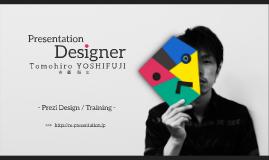 Tomohiro YOSHIFUJI, a presentation designer