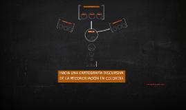 HACIA UNA CARTOGRAFÍA DISCURSIVA DE LA RECONCILIACIÓN EN COL