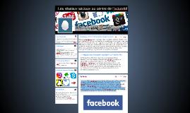 Les réseaux sociaux au centre du monde