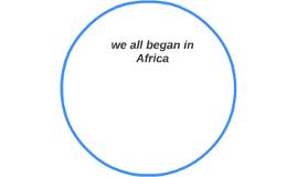 we began in africa