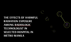 THE EFFECTS OF HARMFUL RADIATION EXPOSURE AMONG RADIOLOGIC T