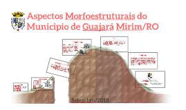 Aspectos Morfoestruturais do Municipio de Guajará Mirim/RO