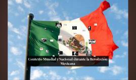 Copy of Contexto Mundial y Nacional durante la Revolución Mexicana
