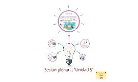 """Copy of Sesión plenaria """"Unidad 5"""""""