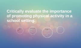 Critically evaluate the importance of promoting physical act