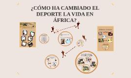 Copy of ¿CÓMO HA CAMBIADO EL DEPORTE LA VIDA EN ÁFRICA?