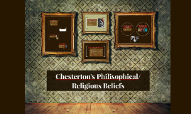 Copy of Chesterton's Philisophical/Religious Beliefs
