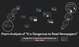 """Copy of Poem Analysis of """"It is Dangerous to Read Newspapers"""