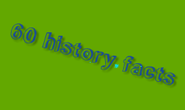 60 history facts Due thursday 5/24