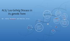 ALS/ Lou Gehrig Disease in it's genetic form