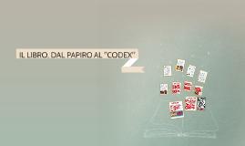 """Copy of IL LIBRO, DAL PAPIRO AL """"CODEX"""""""
