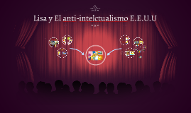 Copy of Lisa y El anti-intelctualismo E.E.U.U