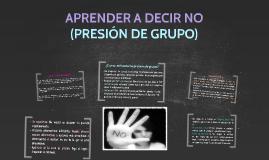 Copy of APRENDER A DECIR NO (PRESIÓN DE GRUPO)