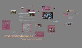 Not quite Shamans'